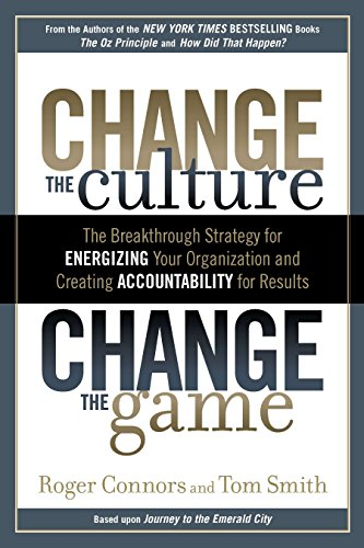 Change the Culture, Change the Game: The Breakthrough Strategy for Energizing Your Organization and Creating Accounta bility for Results von Portfolio