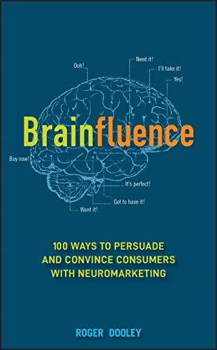 Brainfluence: 100 Ways to Persuade and Convince Consumers with Neuromarketing von Wiley