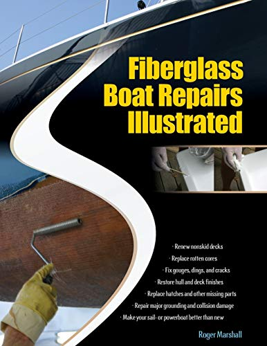 Fiberglass Boat Repairs Illustrated: Cosmetic and Structural Repairs for Sail-and Powerboat Hulls and Decks von International Marine Publishing Co