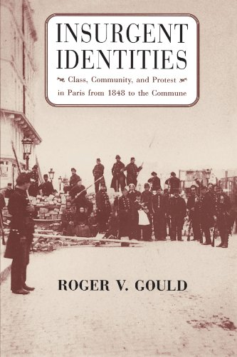 Insurgent Identities: Class, Community, and Protest in Paris from 1848 to the Commune
