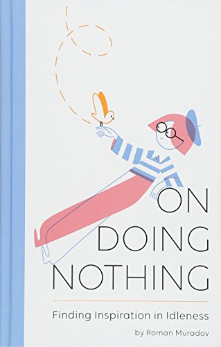 On Doing Nothing: Finding Inspiration in Idleness von Abrams & Chronicle