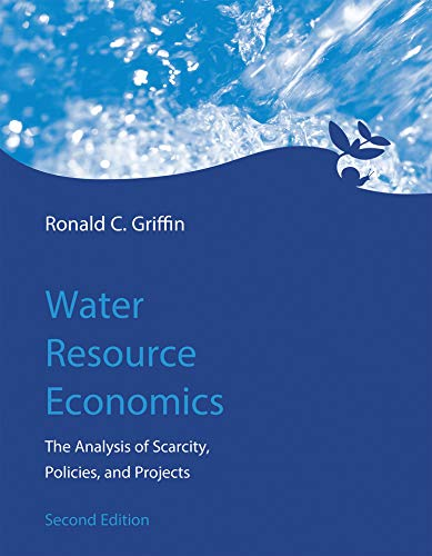 Water Resource Economics: The Analysis of Scarcity, Policies, and Projects (Mit Press)