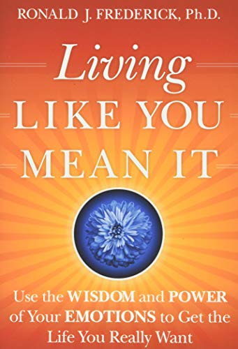 Living Like You Mean It: Use the Wisdom and Power of Your Emotions to Get the Life You Really Want von Jossey-Bass