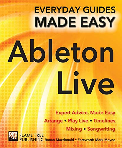 Ableton Live Basics: Expert Advice, Made Easy (Everyday Guides Made Easy) von Flame Tree Publishing