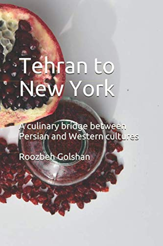 Tehran to New York: A culinary bridge between Persian and Western cultures von Independently published