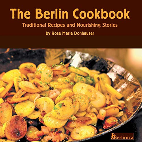 The Berlin Cookbook: Traditional Recipes and Nourishing Stories von Berlinica Publishing LLC