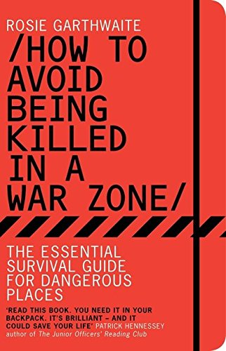 How to Avoid Being Killed in a War Zone: The Essential Survival Guide for Dangerous Places von Bloomsbury Publishing