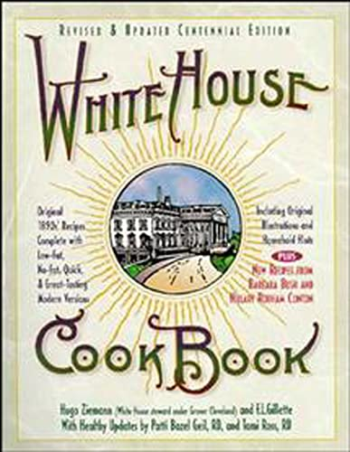 White House Cookbook Revised & Updated Centennial Edition: Original 1890's Recipes Complete with Low-Fat, No-Fat, Quick & Great-Tasting Modern Versions,