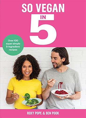 So Vegan in 5: Over 100 super simple and delicious 5-ingredient recipes. Recommended by Veganuary von Kings Road Publishing
