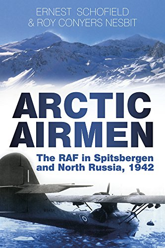 Arctic Airmen: The RAF in Spitsbergen and North Russia, 1942