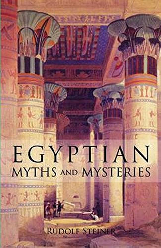 Egyptian Myths and Mysteries: Lectures by Rudolf Steiner von Anthroposophic Press Inc