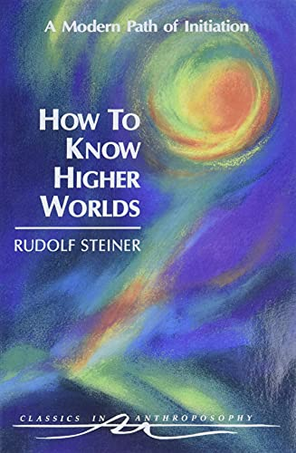 How to Know Higher Worlds: A Modern Path of Initiation (Classics in Anthroposophy) von Anthroposophic Press Inc
