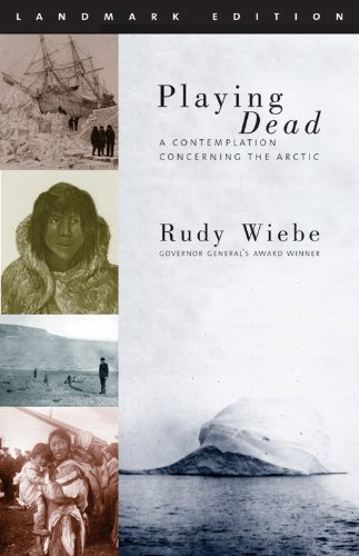 Playing Dead: A Contemplation Concerning the Arctic (Landmark Edition) von NeWest Publishers Ltd