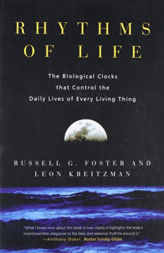 Rhythms of Life: The Biological Clocks That Control the Daily Lives of Every Living Thing von Yale University Press