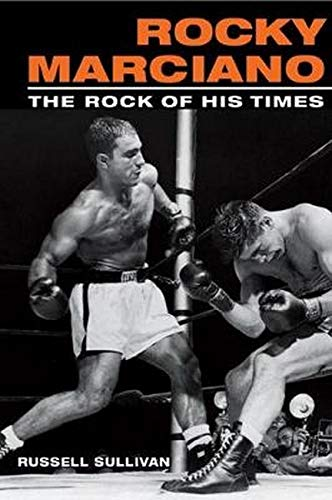 Rocky Marciano: The Rock of His Times (Sport and Society)