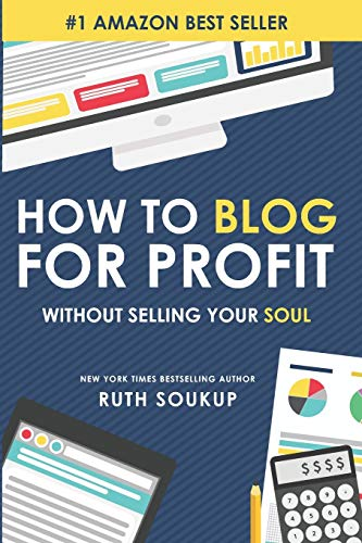 How To Blog For Profit: Without Selling Your Soul von Ruth Soukup