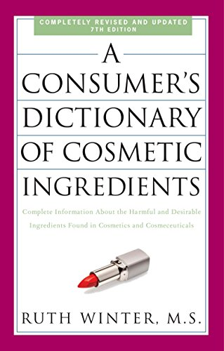 A Consumer's Dictionary of Cosmetic Ingredients, 7th Edition: Complete Information About the Harmful and Desirable Ingredients Found in Cosmetics and Cosmeceuticals von Harmony