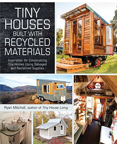 Tiny Houses Built with Recycled Materials: Inspiration for Constructing Tiny Homes Using Salvaged and Reclaimed Supplies von Adams Media
