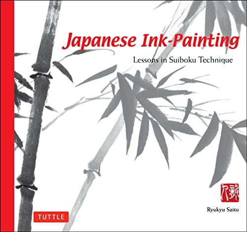 Japanese Ink Painting: Lessons in Suiboku Technique: Lessons in Suiboku Techniques: Lessons in Suiboku Technique (Designed for the Beginner)
