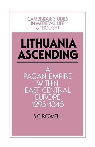 Lithuania Ascending (Cambridge Studies in Medieval Life and Thought: Fourth Series, Band 25)