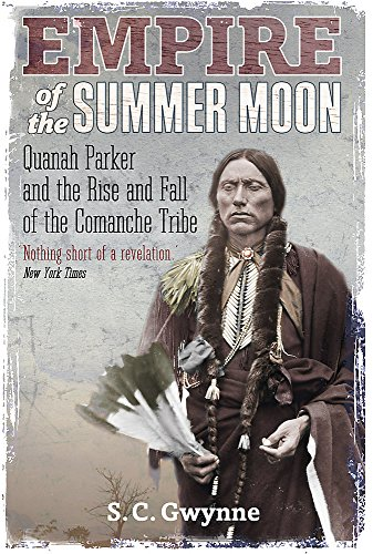 Empire of the Summer Moon: Quanah Parker and the Rise and Fall of the Comanches, the Most Powerful Indian Tribe in American History von Constable