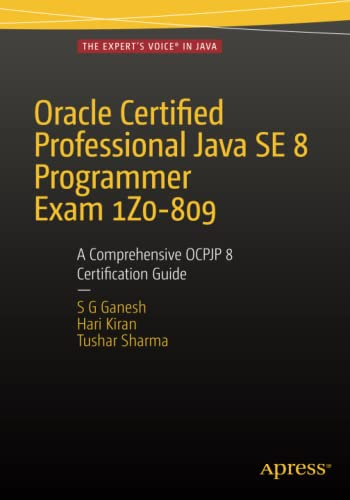 Oracle Certified Professional Java SE 8 Programmer Exam 1Z0-809: A Comprehensive OCPJP 8 Certification Guide: A Comprehensive OCPJP 8 Certification Guide von Apress