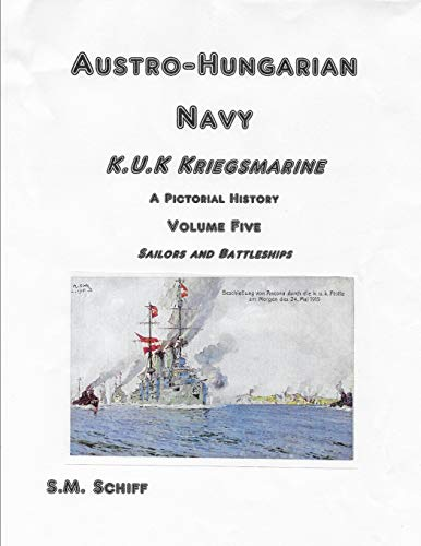Austro-Hungarian Navy K.u.K Kriegsmarine A Pictorial History Volume Five: Sailors and Battleships (1, Band 5) von Independently published