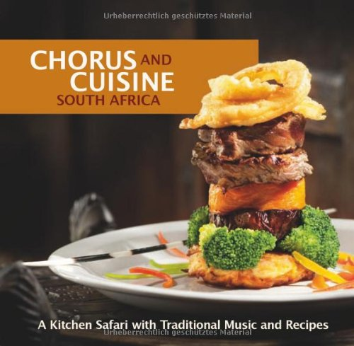 Chorus and Cuisine South Africa: A Kitchen Safari with Traditional Recipes and Music. Inkl. Audio-CD von Kuduhear