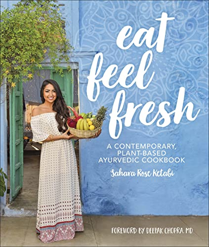 Eat Feel Fresh: A Contemporary Plant-based Ayurvedic Cookbook von Dorling Kindersley Ltd