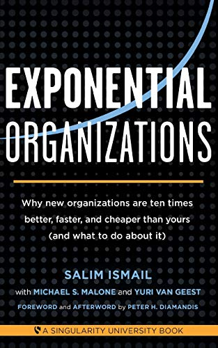 Exponential Organizations: Why new organizations are ten times better, faster, and cheaper than yours (and what to do about it) von Diversion Publishing - IPS