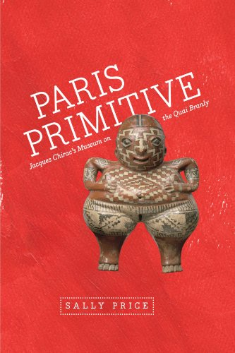 Paris Primitive: Jacques Chirac's Museum on the Quai Branly von University of Chicago Press