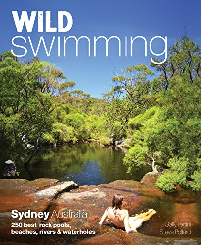 Wild Swimming Sydney Australia: 250 Best Rock Pools, Beaches, Rivers & Waterholes