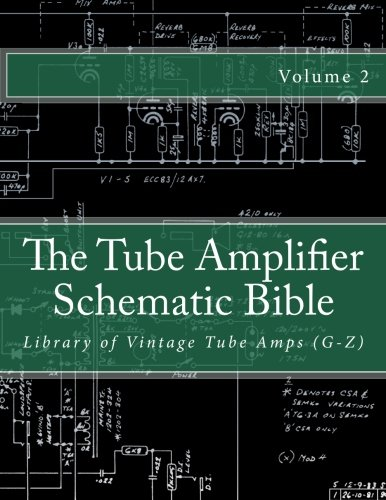 The Tube Amplifier Schematic Bible Volume 2: Library of Vintage Tube Amps (G-Z) (Manufacturers G-Z, Band 2) von CreateSpace Independent Publishing Platform