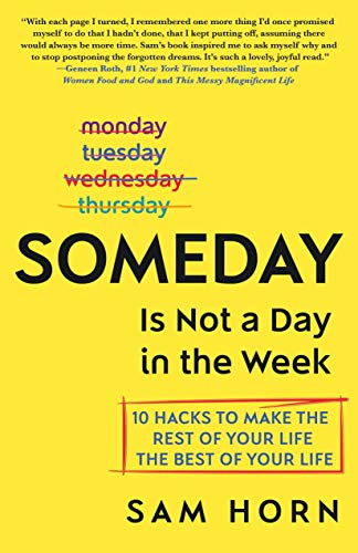 Someday Is Not a Day in the Week: 10 Hacks to Make the Rest of Your Life the Best of Your Life von ST MARTINS PR