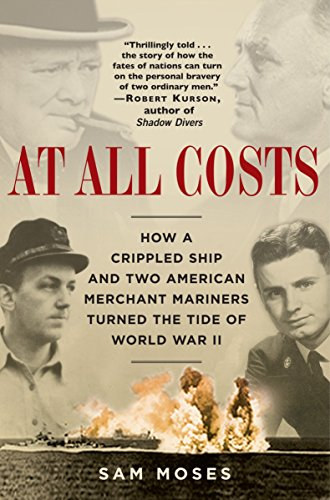 At All Costs: How a Crippled Ship and Two American Merchant Mariners Turned the Tide of World War II von Random House Trade Paperbacks