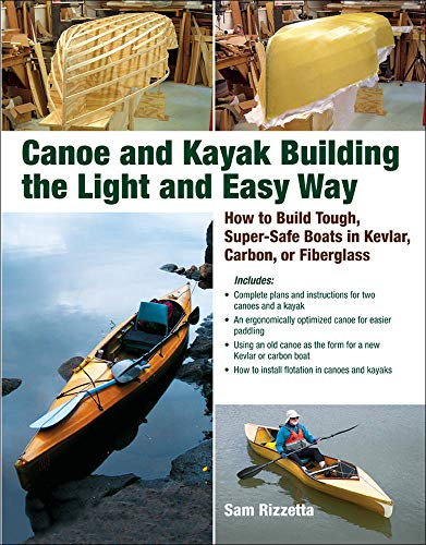 Canoe and Kayak Building the Light and Easy Way: How to Build Tough, Super-Safe Boats in Kevlar, Carbon, or Fiberglass von International Marine/Ragged Mountain Press