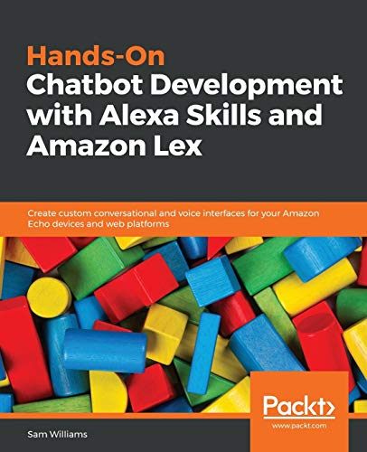 Hands-On Chatbot Development with Alexa Skills and Amazon Lex: Create custom conversational and voice interfaces for your Amazon Echo devices and web platforms (English Edition) von Packt Publishing