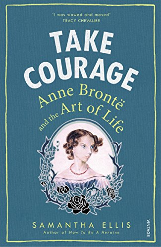 Take Courage: Anne Bronte and the Art of Life von Vintage