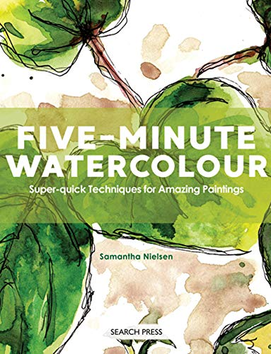 Five-Minute Watercolour: Super-Quick Techniques for Amazing Paintings von Search Press Ltd