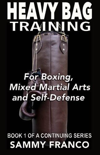 Heavy Bag Training: Boxing - Mixed Martial Arts - Self Defense (Heavy Bag Training Series, Band 1)