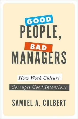 GOOD PEOPLE BAD MANAGERS: How Work Culture Corrupts Good Intentions von Oxford University Press, USA