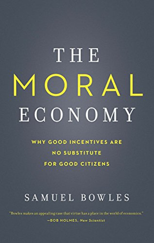 The Moral Economy: Why Good Incentives Are No Substitute for Good Citizens (Castle Lectures) von Yale University Press