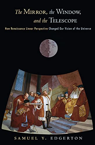 The Mirror, the Window, and the Telescope: How Renaissance Linear Perspective Changed Our Vision of the Universe von CORNELL UNIV PR