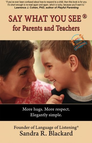 SAY WHAT YOU SEE For Parents and Teachers: More hugs. More respect. Elegantly simple. von Language of Listening