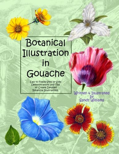 Botanical Illustration in Gouache: Easy to Follow Step by Step Demonstrations to Create Detailed Botanical Illustrations (Natural Science Illustration in Gouache) von CreateSpace Independent Publishing Platform