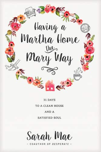 Having a Martha Home the Mary Way: 31 Days to a Clean House and a Satisfied Soul von Tyndale House Publishers, Inc.