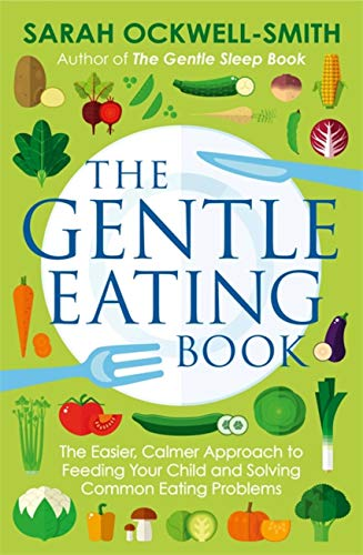 The Gentle Eating Book: The Easier, Calmer Approach to Feeding Your Child and Solving Common Eating Problems von Piatkus