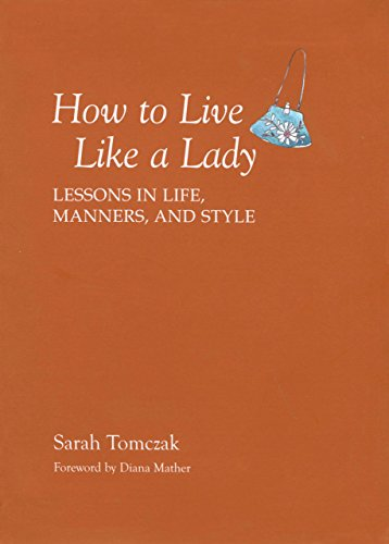 How To Live Like A Lady: Lessons In Life, Manners, And Style von Rowman & Littlefield