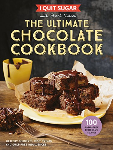 I Quit Sugar The Ultimate Chocolate Cookbook: Healthy Desserts, Kids' Treats and Guilt-Free Indulgences von Pan Macmillan