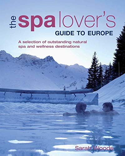 Spa Lover's Guide to Europe: A Selection of Outstanding Natural Spa and Wellness Destinations von New Holland